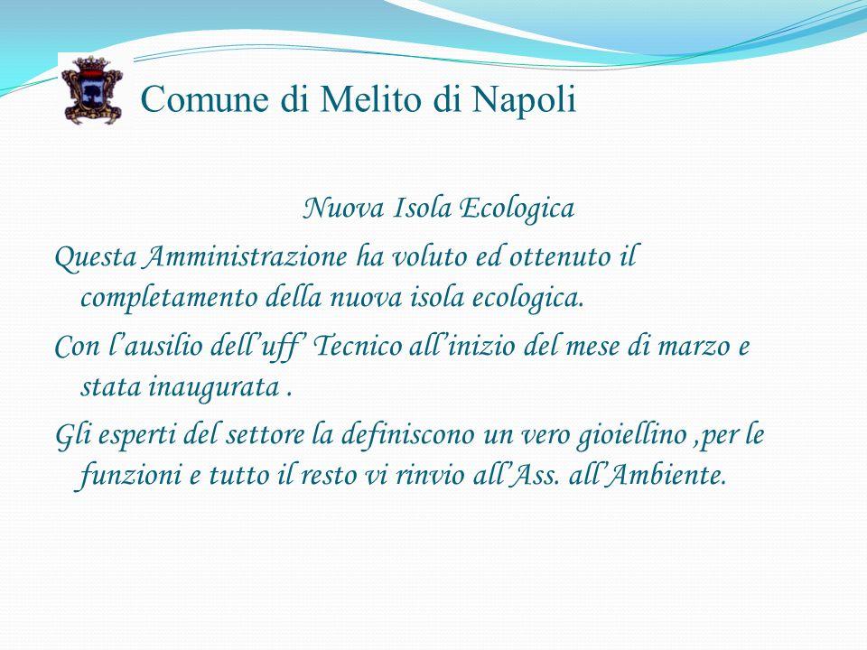Comune di Melito di Napoli Nuova Isola Ecologica Questa Amministrazione ha voluto ed ottenuto il completamento della nuova isola ecologica.