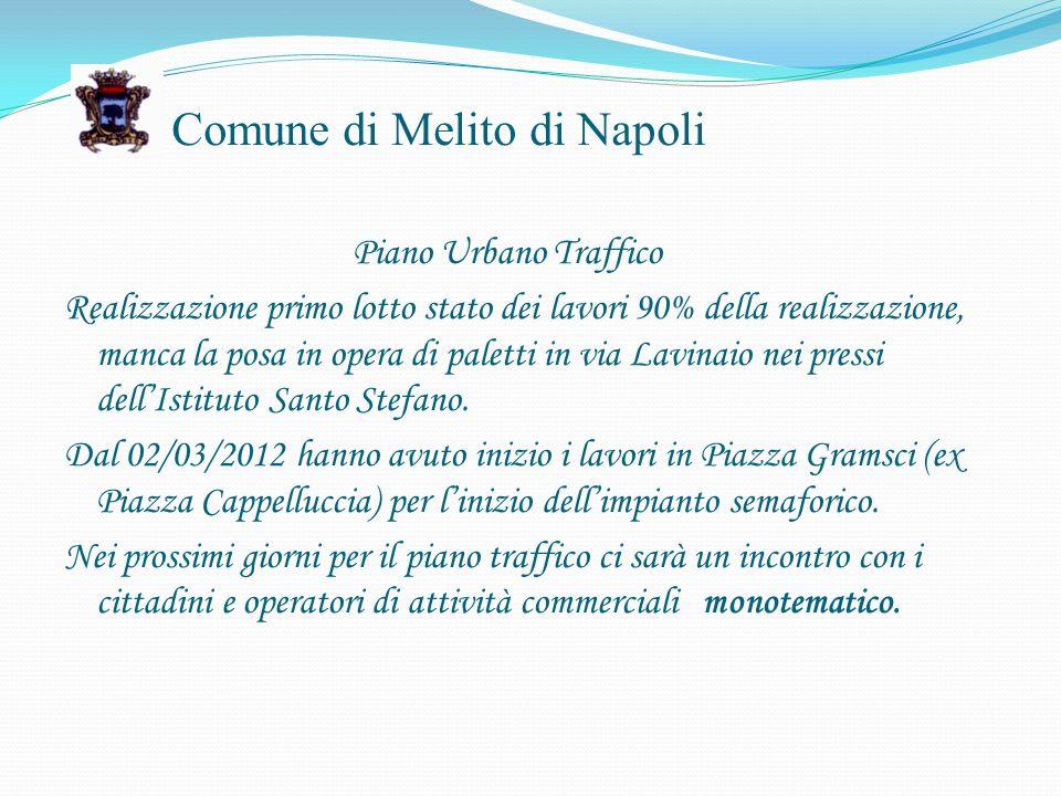 Comune di Melito di Napoli Piano Urbano Traffico Realizzazione primo lotto stato dei lavori 90% della realizzazione, manca la posa in opera di paletti in via Lavinaio nei pressi dellIstituto Santo Stefano.