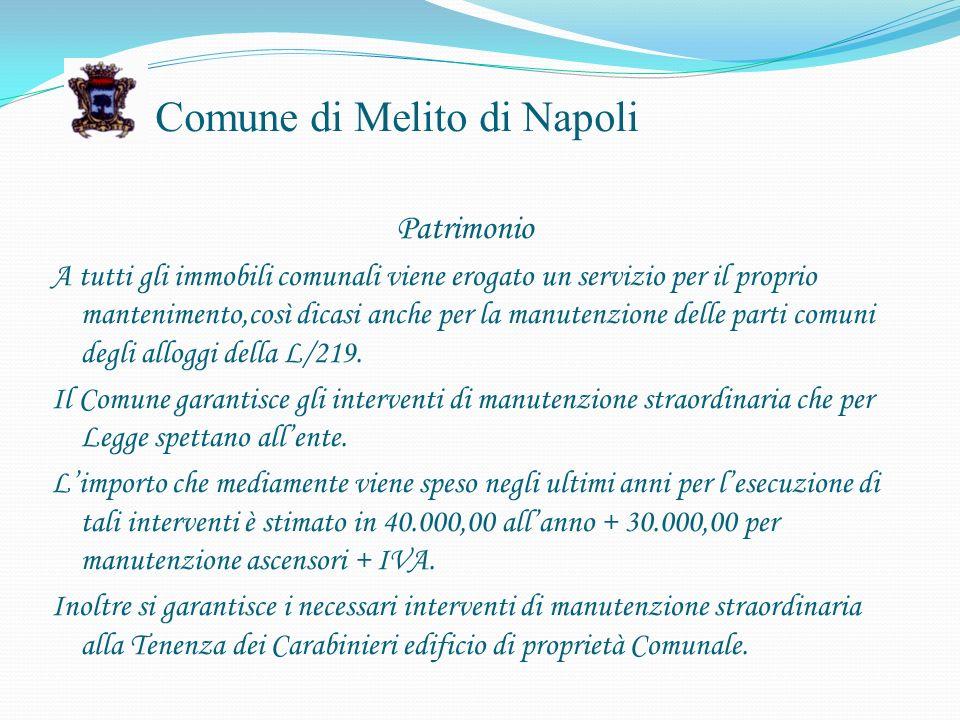 Comune di Melito di Napoli Patrimonio A tutti gli immobili comunali viene erogato un servizio per il proprio mantenimento,così dicasi anche per la manutenzione delle parti comuni degli alloggi della L/219.