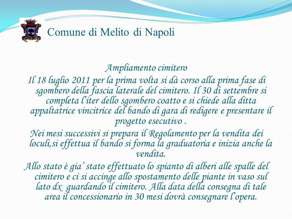 Comune di Melito di Napoli Ampliamento cimitero Il 18 luglio 2011 per la prima volta si dà corso alla prima fase di sgombero della fascia laterale del cimitero.