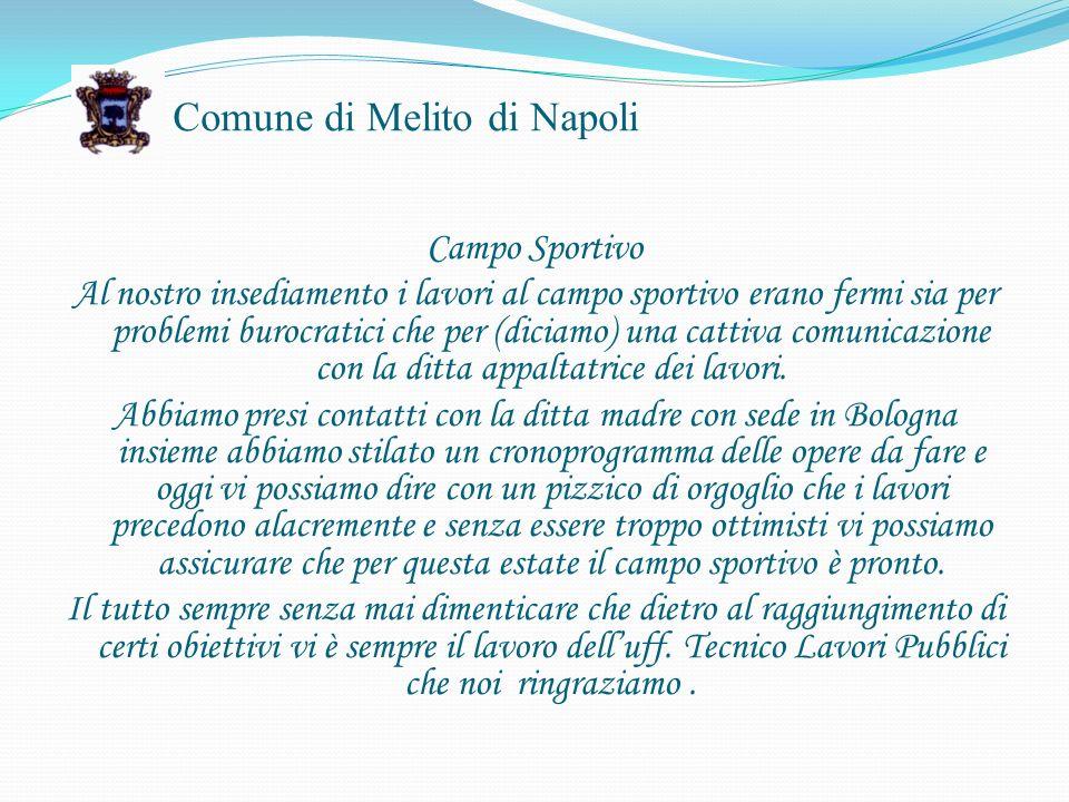 Comune di Melito di Napoli Campo Sportivo Al nostro insediamento i lavori al campo sportivo erano fermi sia per problemi burocratici che per (diciamo) una cattiva comunicazione con la ditta appaltatrice dei lavori.