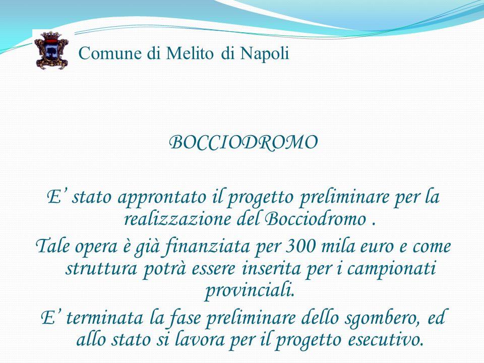 Comune di Melito di Napoli BOCCIODROMO E stato approntato il progetto preliminare per la realizzazione del Bocciodromo.