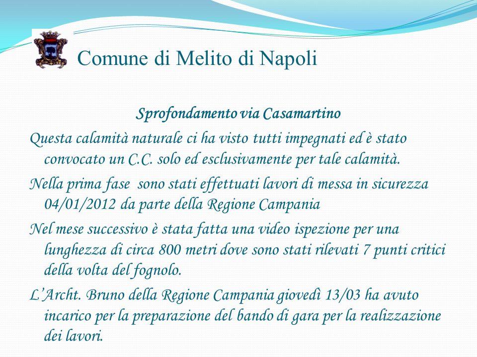 Comune di Melito di Napoli Sprofondamento via Casamartino Questa calamità naturale ci ha visto tutti impegnati ed è stato convocato un C.C.