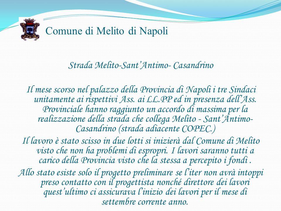 Comune di Melito di Napoli Strada Melito-SantAntimo- Casandrino Il mese scorso nel palazzo della Provincia di Napoli i tre Sindaci unitamente ai rispettivi Ass.