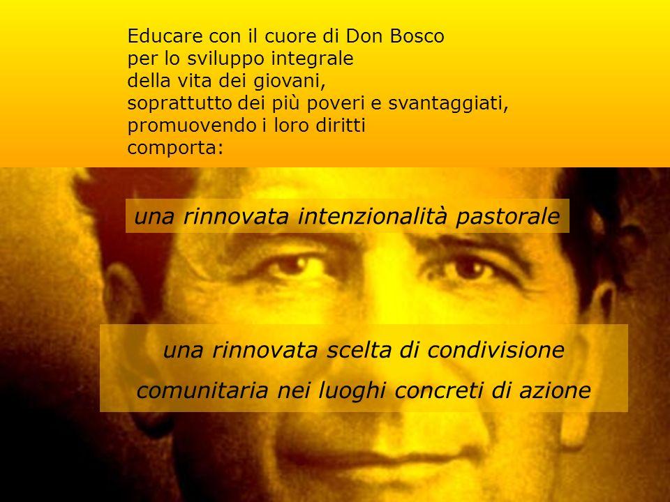 Educare con il cuore di Don Bosco per lo sviluppo integrale della vita dei giovani, soprattutto dei più poveri e svantaggiati, promuovendo i loro diritti comporta: una rinnovata scelta di condivisione comunitaria nei luoghi concreti di azione una rinnovata intenzionalità pastorale