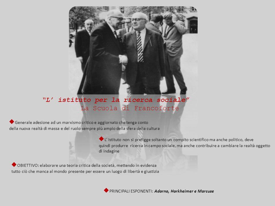 L istituto per la ricerca sociale La Scuola di Francoforte ¨ Generale adesione ad un marxismo critico e aggiornato che tenga conto della nuova realtà