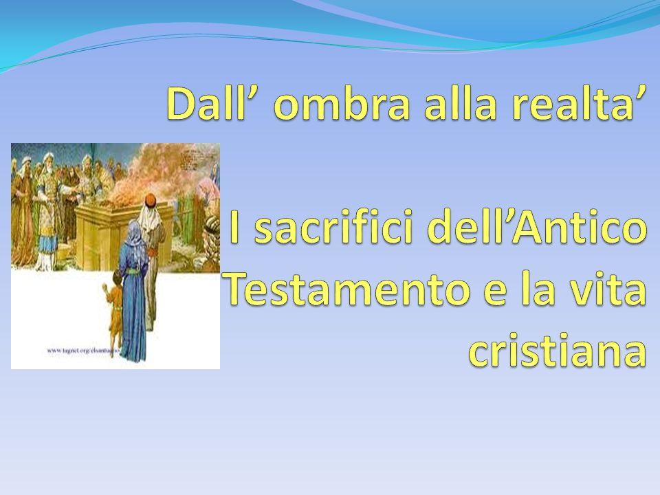 Dal momento della costruzione del tabernacolo il sacrificio di sangue offerto sullaltare fu lunico mezzo per avvicinarsi a Dio.