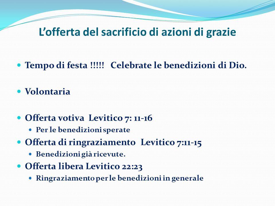 Lofferta del sacrificio di azioni di grazie Tempo di festa !!!!! Celebrate le benedizioni di Dio. Volontaria Offerta votiva Levitico 7: 11-16 Per le b