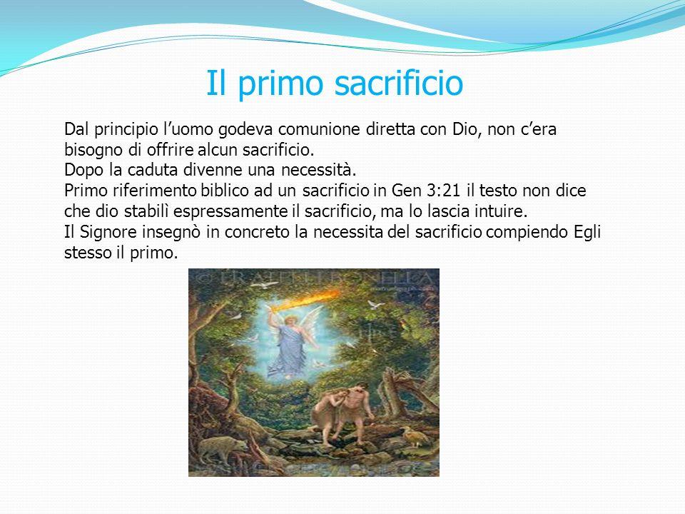 Dal principio luomo godeva comunione diretta con Dio, non cera bisogno di offrire alcun sacrificio. Dopo la caduta divenne una necessità. Primo riferi