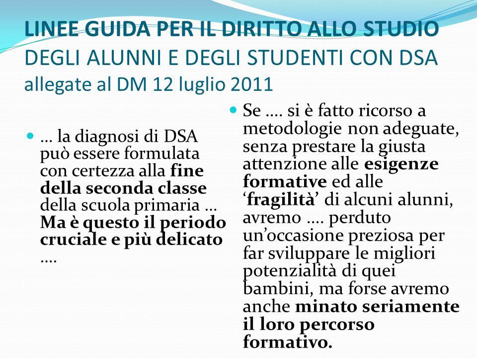 LINEE GUIDA PER IL DIRITTO ALLO STUDIO DEGLI ALUNNI E DEGLI STUDENTI CON DSA allegate al DM 12 luglio 2011 … la diagnosi di DSA può essere formulata c