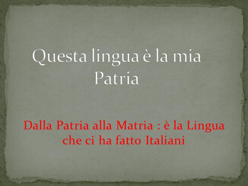 Dalla Patria alla Matria : è la Lingua che ci ha fatto Italiani