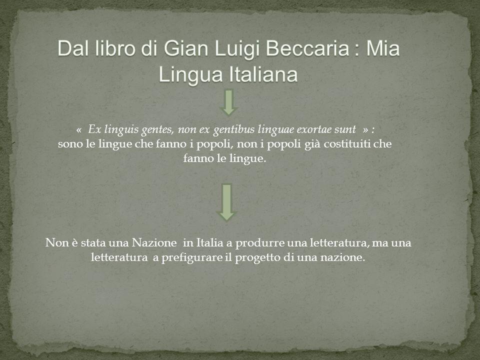 « Ex linguis gentes, non ex gentibus linguae exortae sunt » : sono le lingue che fanno i popoli, non i popoli già costituiti che fanno le lingue.