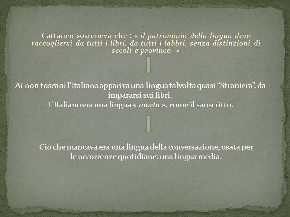 Cattaneo sosteneva che : « il patrimonio della lingua deve raccogliersi da tutti i libri, da tutti i labbri, senza distinzioni di secoli e province. »