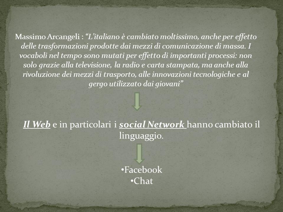 Massimo Arcangeli : Litaliano è cambiato moltissimo, anche per effetto delle trasformazioni prodotte dai mezzi di comunicazione di massa. I vocaboli n