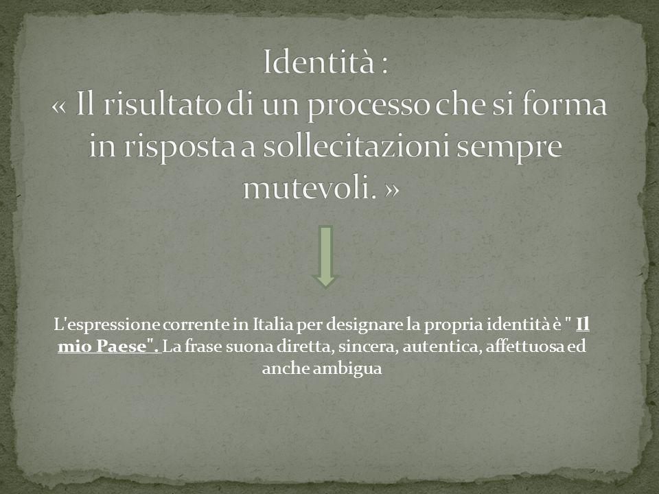 L espressione corrente in Italia per designare la propria identità è Il mio Paese .