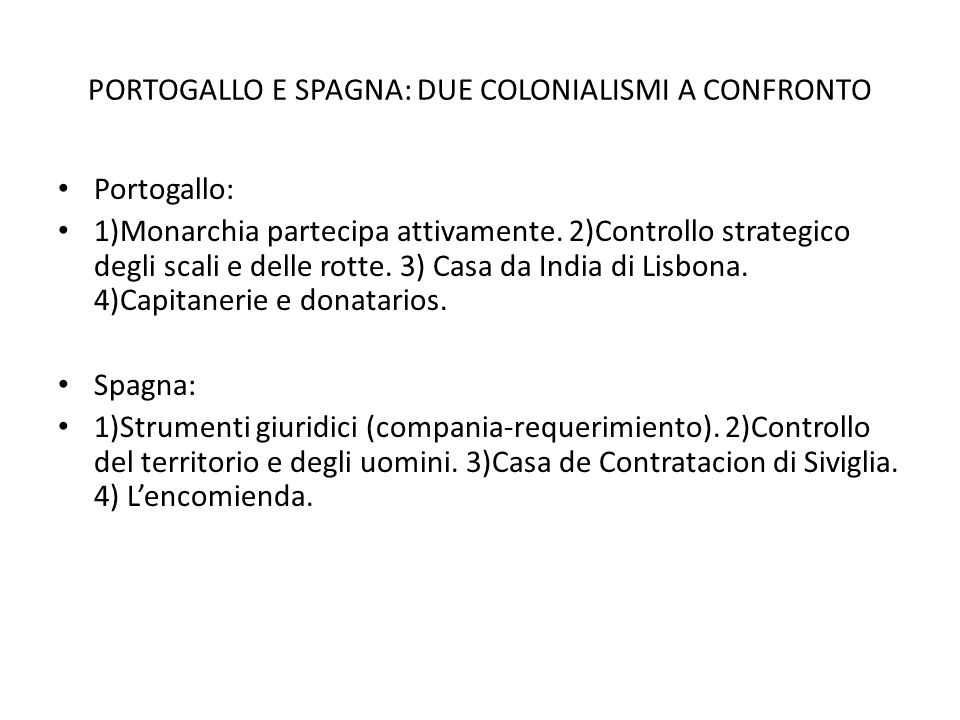 PORTOGALLO E SPAGNA: DUE COLONIALISMI A CONFRONTO Portogallo: 1)Monarchia partecipa attivamente.
