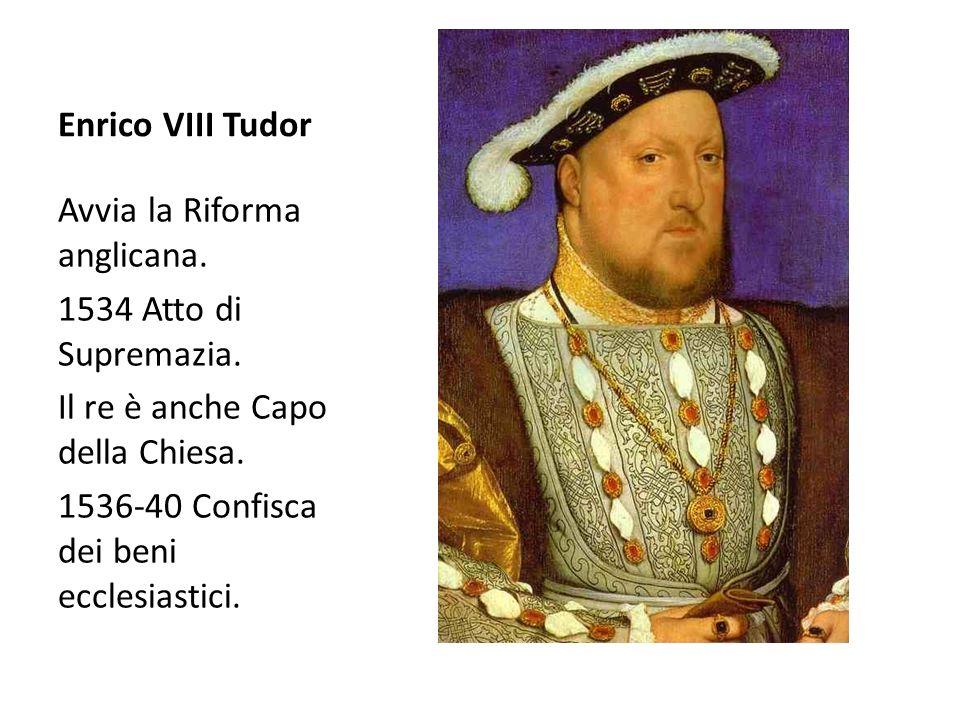 Enrico VIII Tudor Avvia la Riforma anglicana.1534 Atto di Supremazia.