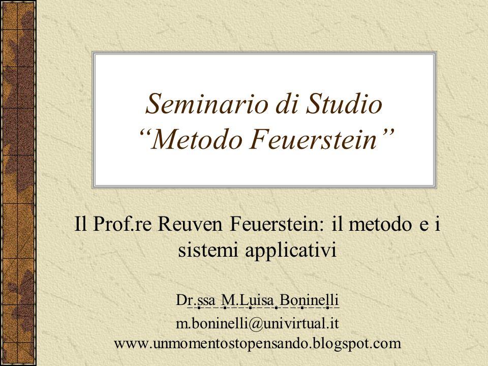 Seminario di Studio Metodo Feuerstein Il Prof.re Reuven Feuerstein: il metodo e i sistemi applicativi Dr.ssa M.Luisa Boninelli m.boninelli@univirtual.