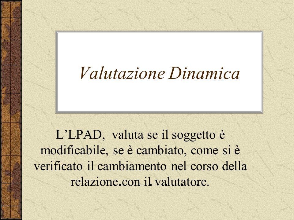 Valutazione Dinamica LLPAD, valuta se il soggetto è modificabile, se è cambiato, come si è verificato il cambiamento nel corso della relazione con il