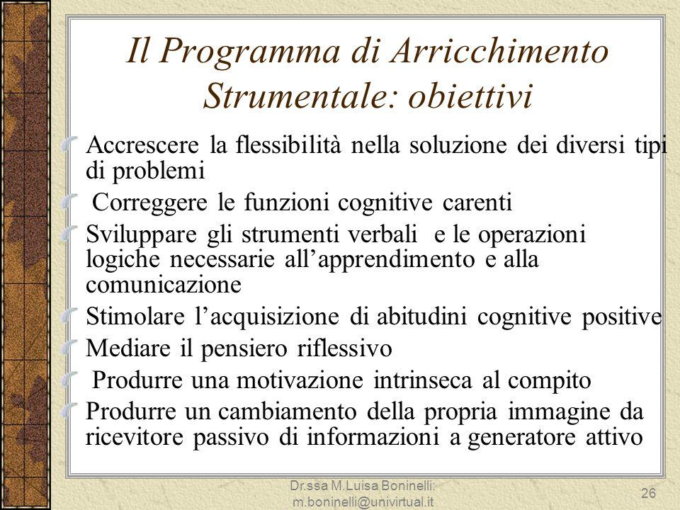 Il Programma di Arricchimento Strumentale: obiettivi Accrescere la flessibilità nella soluzione dei diversi tipi di problemi Correggere le funzioni co
