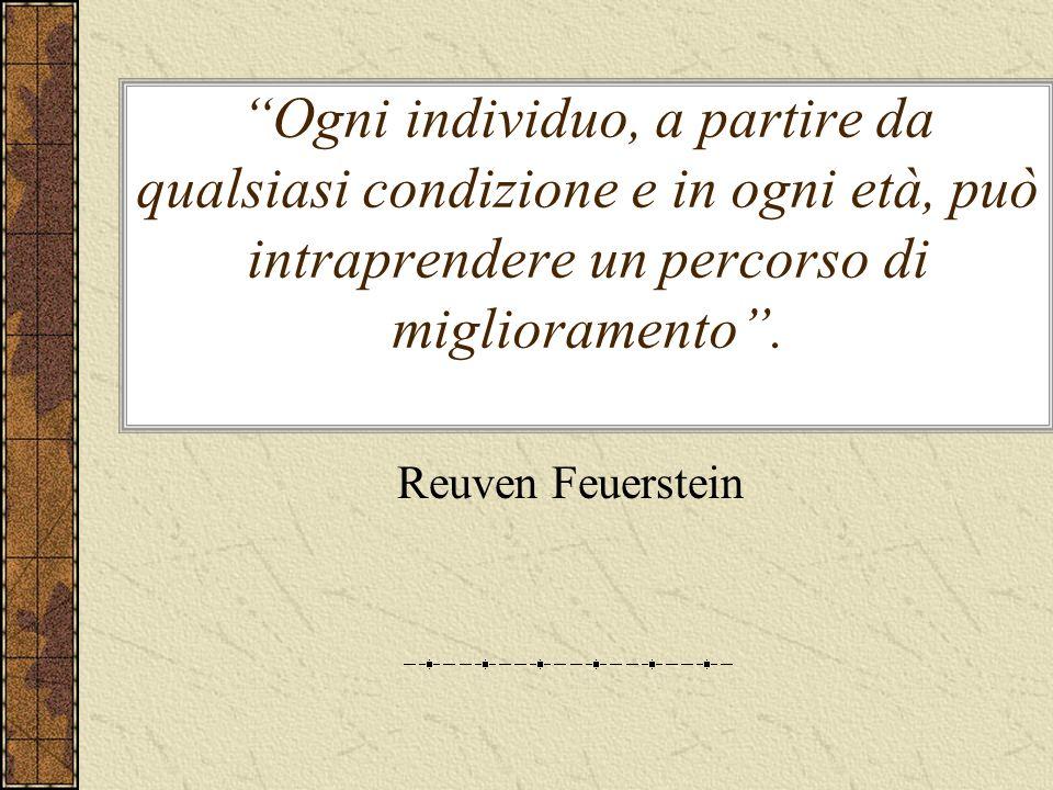 Ogni individuo, a partire da qualsiasi condizione e in ogni età, può intraprendere un percorso di miglioramento. Reuven Feuerstein