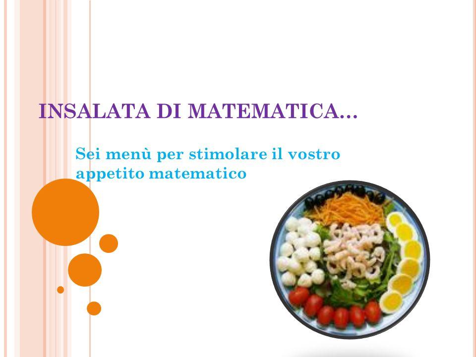 INSALATA DI MATEMATICA… Sei menù per stimolare il vostro appetito matematico