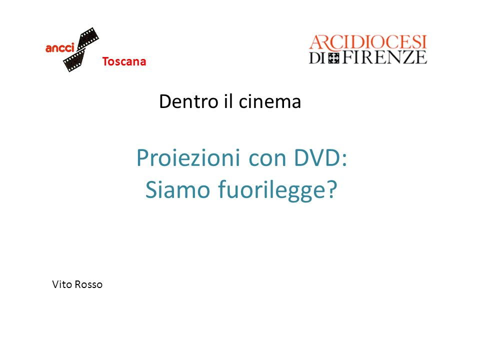 Toscana Utilizzo legale dei DVD Grazie per lattenzione TOSCANA Vito Rosso