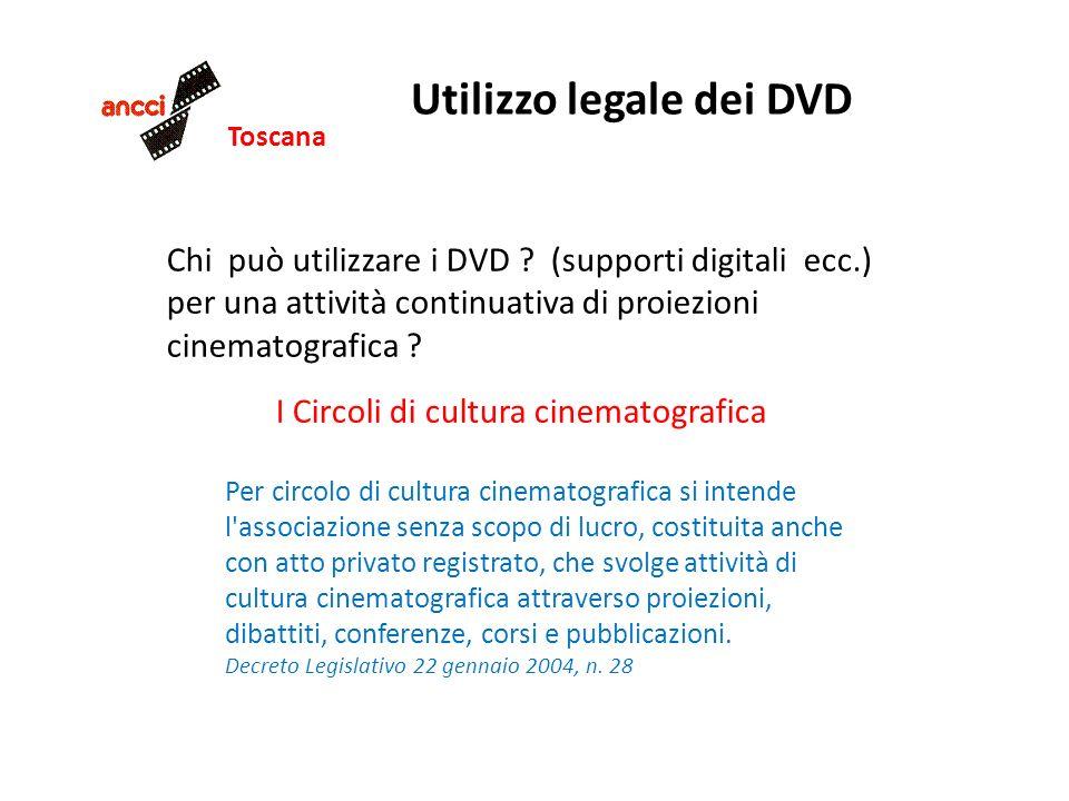 Toscana Utilizzo legale dei DVD Chi può utilizzare i DVD ? (supporti digitali ecc.) per una attività continuativa di proiezioni cinematografica ? Per