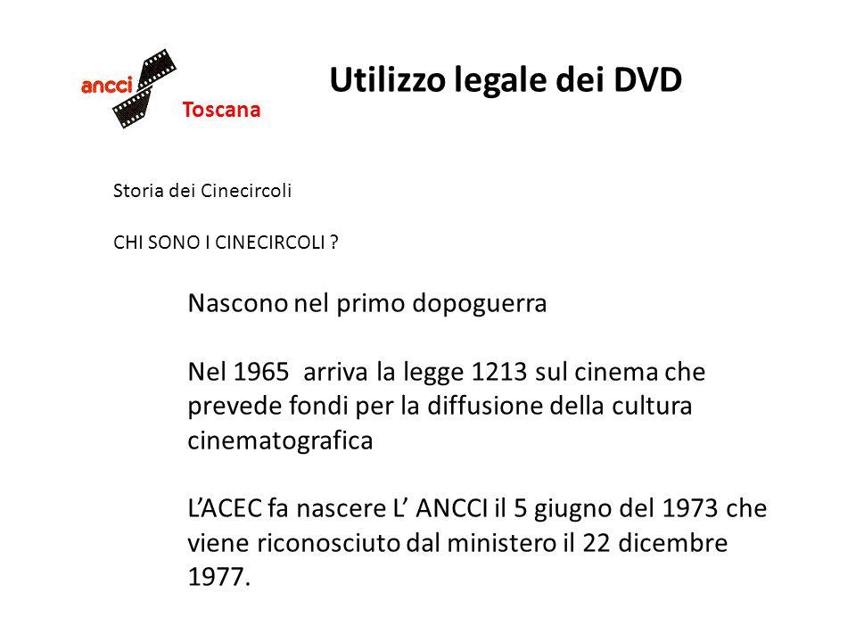 Toscana Utilizzo legale dei DVD Storia dei Cinecircoli CHI SONO I CINECIRCOLI ? Nascono nel primo dopoguerra Nel 1965 arriva la legge 1213 sul cinema