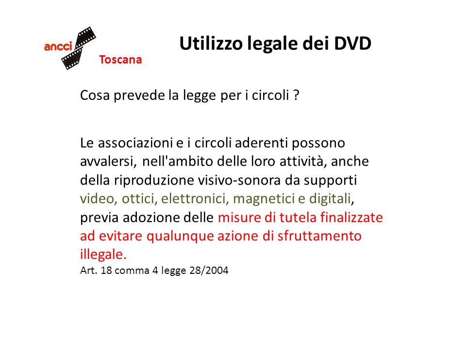 Toscana Utilizzo legale dei DVD Cosa prevede la legge per i circoli ? Le associazioni e i circoli aderenti possono avvalersi, nell'ambito delle loro a