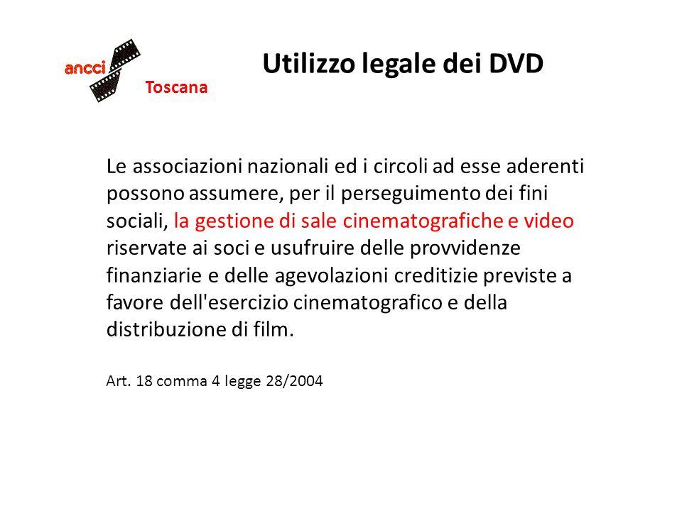 Toscana Utilizzo legale dei DVD Le associazioni nazionali ed i circoli ad esse aderenti possono assumere, per il perseguimento dei fini sociali, la ge