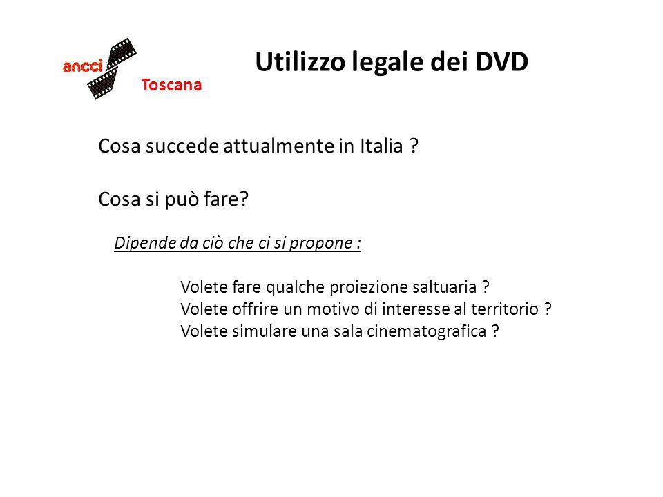 Toscana Utilizzo legale dei DVD Cosa succede attualmente in Italia ? Cosa si può fare? Dipende da ciò che ci si propone : Volete fare qualche proiezio