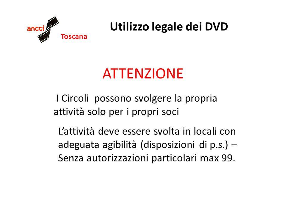 Toscana Utilizzo legale dei DVD ATTENZIONE I Circoli possono svolgere la propria attività solo per i propri soci Lattività deve essere svolta in local