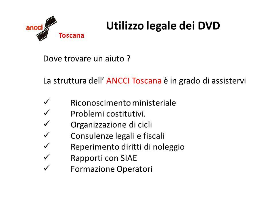 Toscana Utilizzo legale dei DVD Dove trovare un aiuto ? La struttura dell ANCCI Toscana è in grado di assistervi Riconoscimento ministeriale Problemi