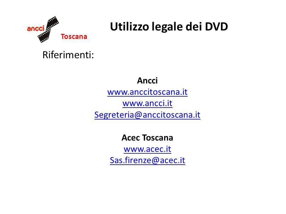 Toscana Utilizzo legale dei DVD Riferimenti: Ancci www.anccitoscana.it www.ancci.it Segreteria@anccitoscana.it Acec Toscana www.acec.it Sas.firenze@ac