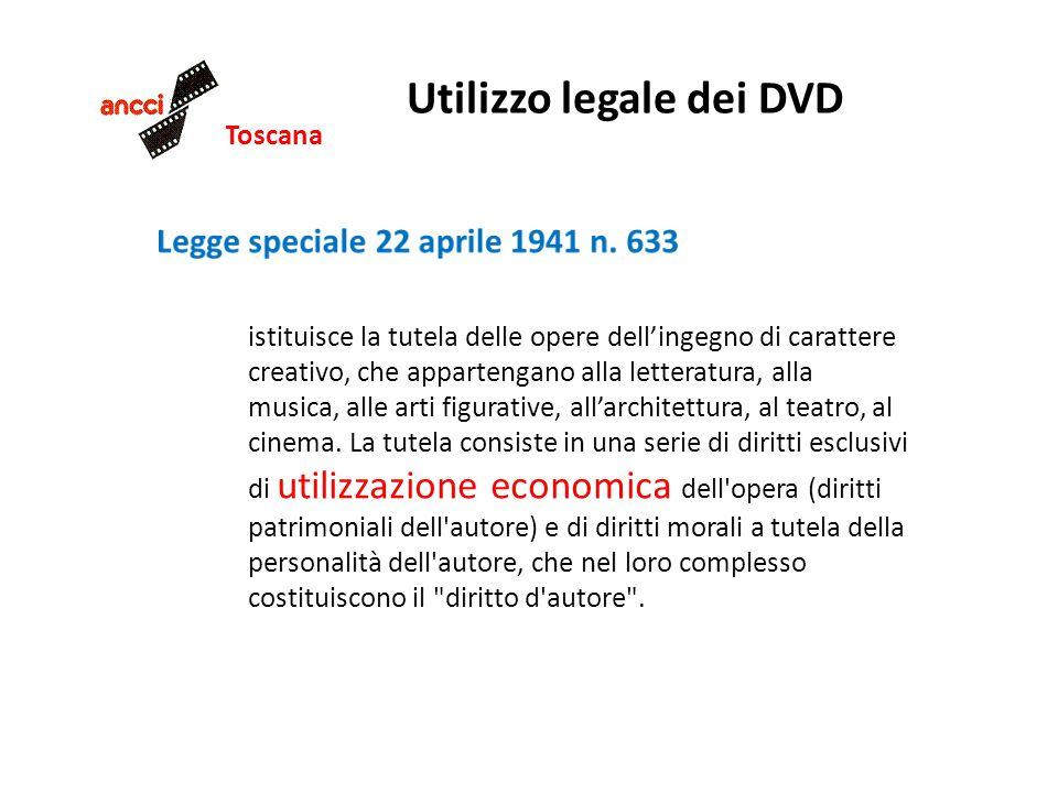 Toscana Utilizzo legale dei DVD I principali diritti morali sono: il diritto alla paternità dellopera il diritto allintegrità dellopera il diritto di pubblicazione Quali sono i diritti di utilizzazione economica.