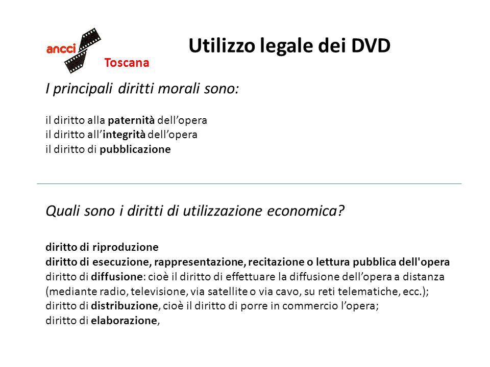 Toscana Utilizzo legale dei DVD I principali diritti morali sono: il diritto alla paternità dellopera il diritto allintegrità dellopera il diritto di