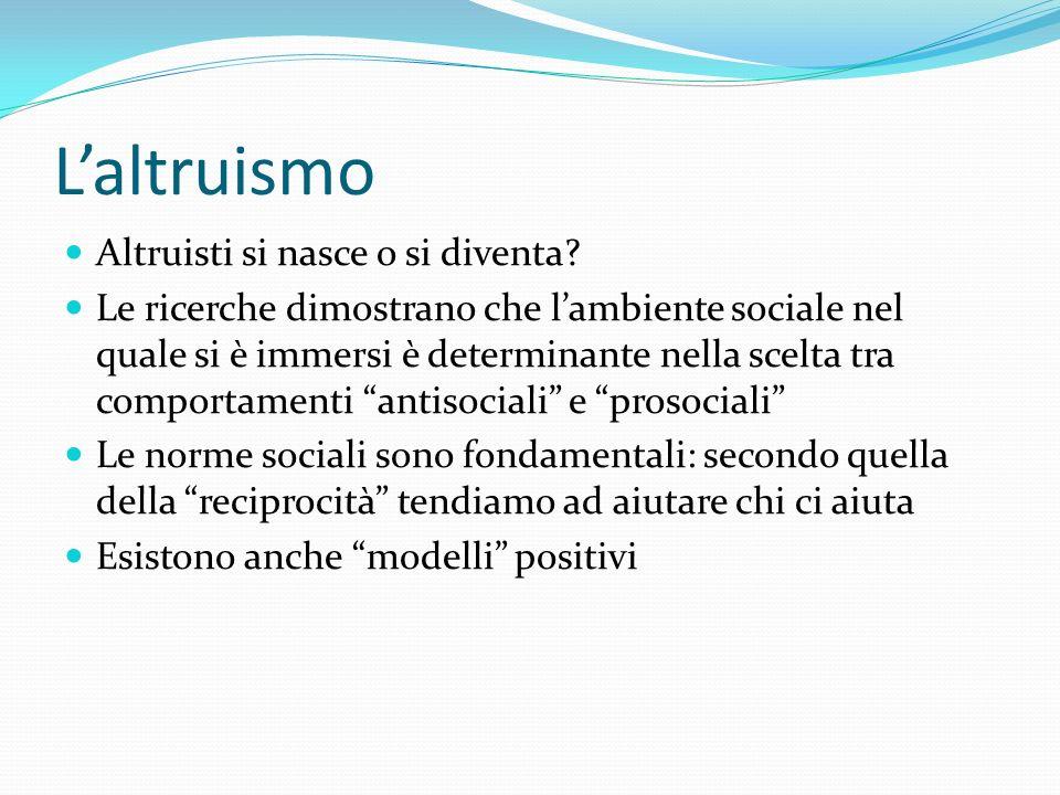 Laltruismo Altruisti si nasce o si diventa? Le ricerche dimostrano che lambiente sociale nel quale si è immersi è determinante nella scelta tra compor