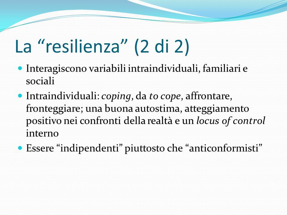 La resilienza (2 di 2) Interagiscono variabili intraindividuali, familiari e sociali Intraindividuali: coping, da to cope, affrontare, fronteggiare; u