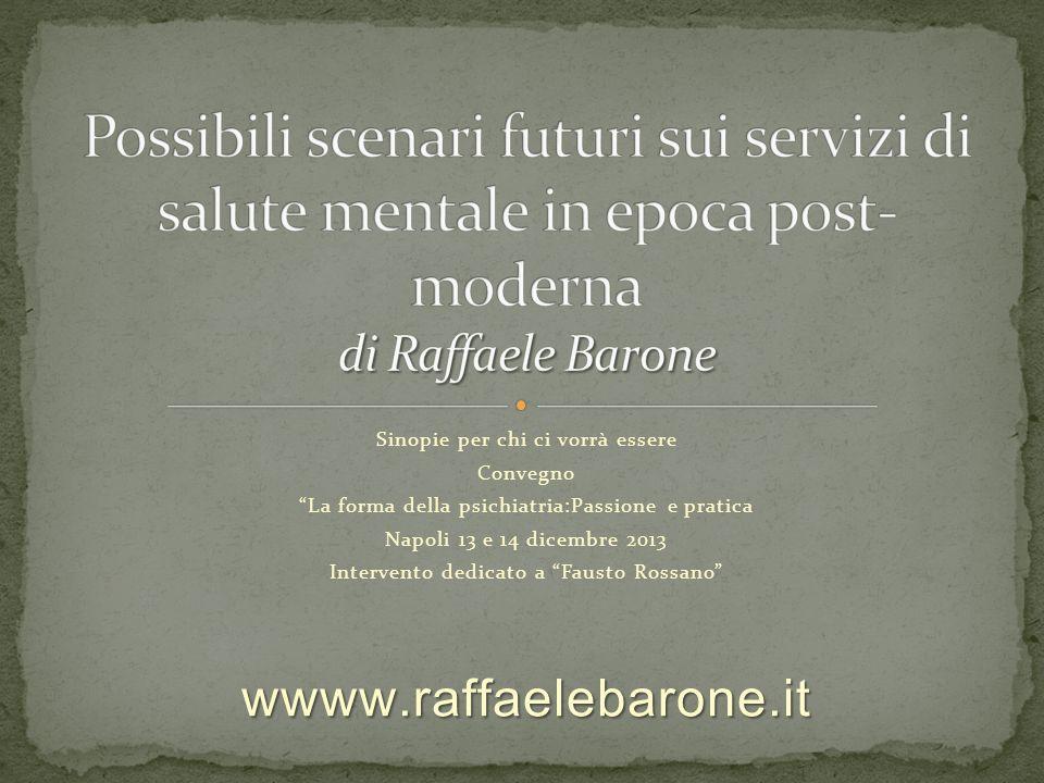 Sinopie per chi ci vorrà essere Convegno La forma della psichiatria:Passione e pratica Napoli 13 e 14 dicembre 2013 Intervento dedicato a Fausto Rossanowwww.raffaelebarone.it
