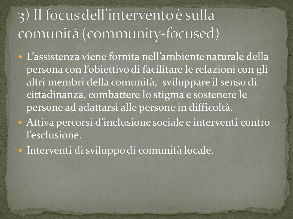 Lassistenza viene fornita nellambiente naturale della persona con lobiettivo di facilitare le relazioni con gli altri membri della comunità, sviluppar