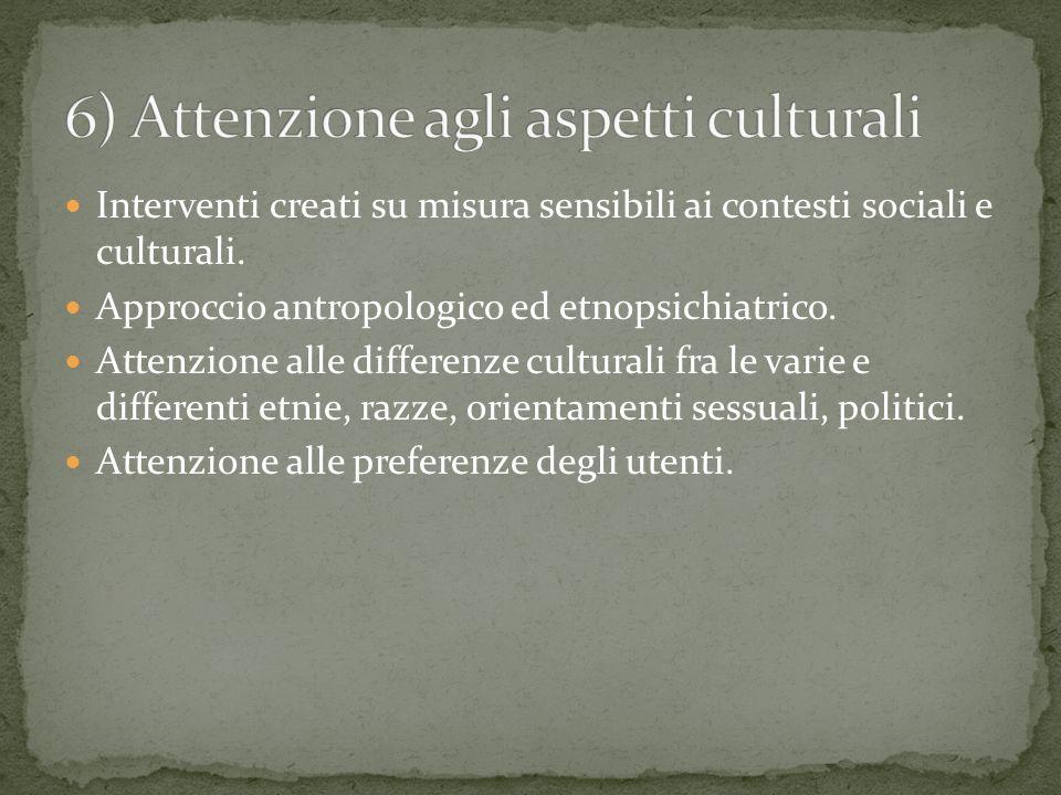 Interventi creati su misura sensibili ai contesti sociali e culturali. Approccio antropologico ed etnopsichiatrico. Attenzione alle differenze cultura