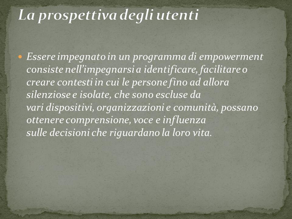 Essere impegnato in un programma di empowerment consiste nellimpegnarsi a identificare, facilitare o creare contesti in cui le persone fino ad allora
