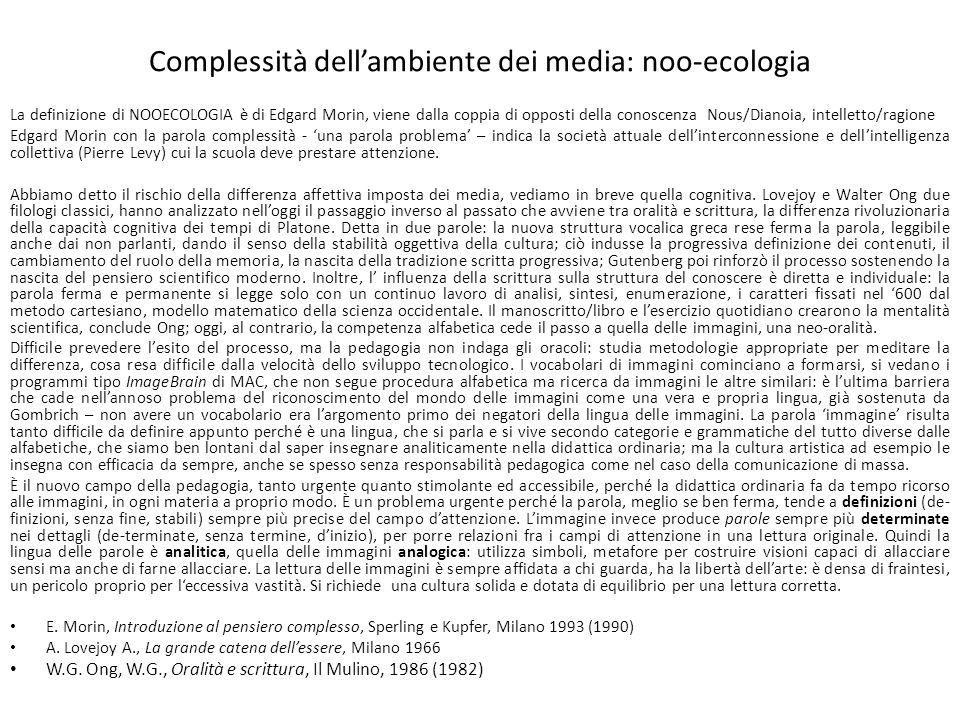 Complessità dellambiente dei media: noo-ecologia La definizione di NOOECOLOGIA è di Edgard Morin, viene dalla coppia di opposti della conoscenza Nous/