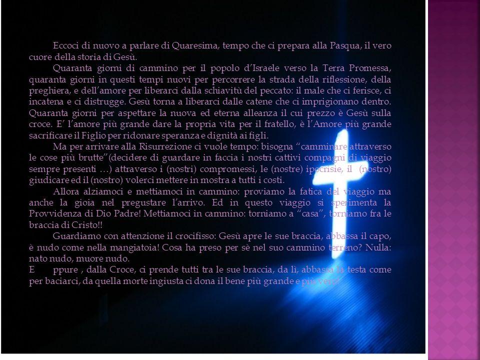 Eccoci di nuovo a parlare di Quaresima, tempo che ci prepara alla Pasqua, il vero cuore della storia di Gesù. Quaranta giorni di cammino per il popolo