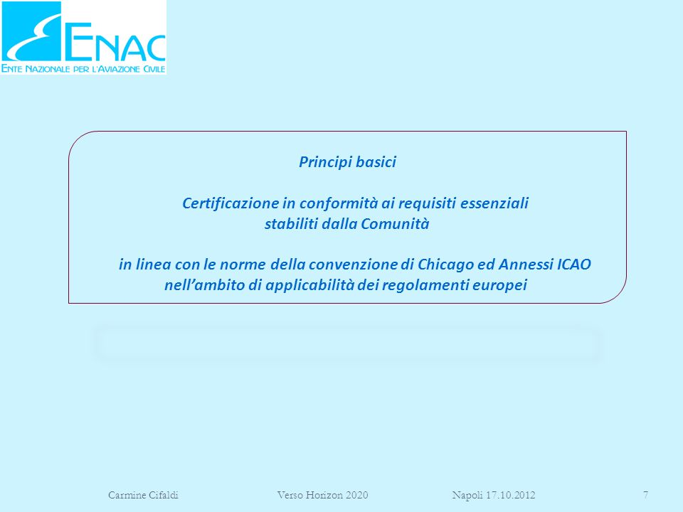 Carmine Cifaldi Verso Horizon 2020 Napoli 17.10.201218 Possiamo definire le parti in negativo non è un prodotto(aeromobile, motori o eliche) non è materiale grezzo, parti standard o di consumo Reg.