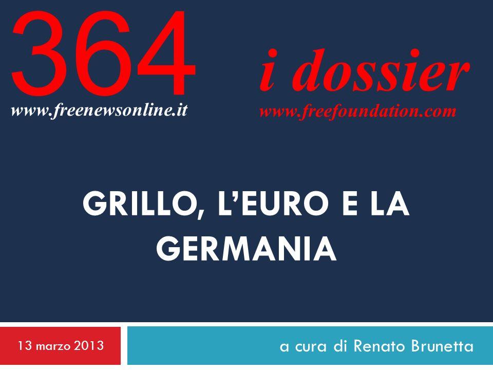 a cura di Renato Brunetta i dossier www.freefoundation.com GRILLO, LEURO E LA GERMANIA 13 marzo 2013 364 www.freenewsonline.it