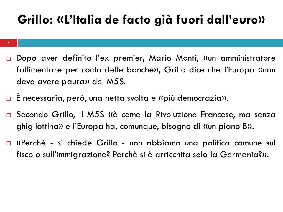 3 Grillo: «LItalia de facto già fuori dalleuro» Dopo aver definito lex premier, Mario Monti, «un amministratore fallimentare per conto delle banche»,