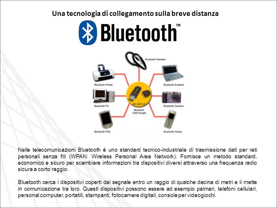 Una tecnologia di collegamento sulla breve distanza Nelle telecomunicazioni Bluetooth è uno standard tecnico-industriale di trasmissione dati per reti