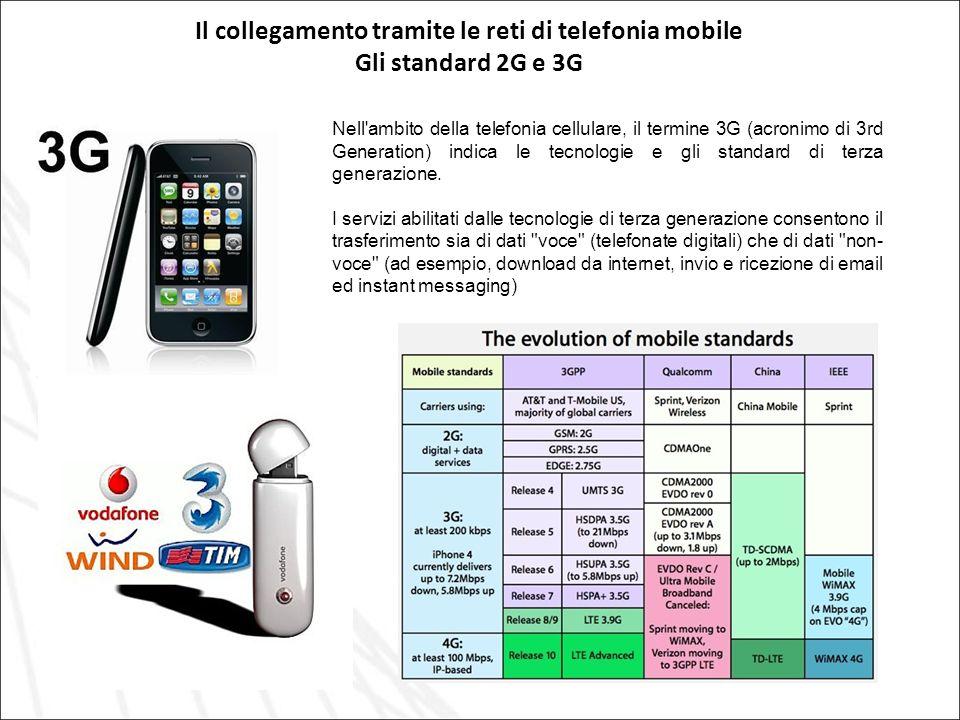 Il collegamento tramite le reti di telefonia mobile Gli standard 2G e 3G Nell'ambito della telefonia cellulare, il termine 3G (acronimo di 3rd Generat